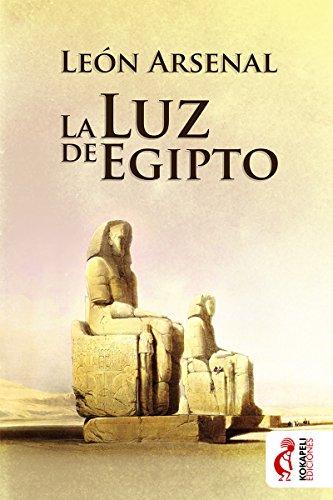 La luz de Egipto, de León Arsenal (Novelas históricas sobre Egipto y el Imperio Nuevo)