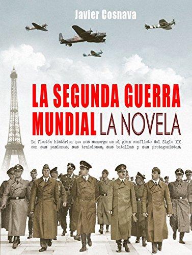 La segunda guerra mundial, de Javier Cosnava (Novelas históricas sobre la segunda guerra mundial)