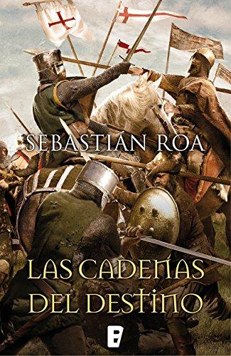 Las cadenas del destino, de Sebastián Roa (novelas medievales sobre al andalus)