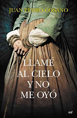 Llamé al cielo y no me oyó, de Juan Pedro Cosano (Novelas históricas del siglo de las luces)