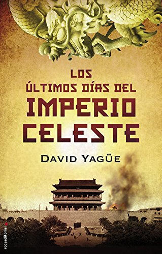 Los últimos días del Imperio Celeste, de David Yagüe (Novelas históricas sobre China y el colonialismo)
