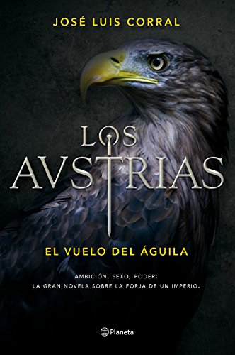 Los Austrias, de José Luis Corral (Novelas históricas sobre la Edad Moderna)