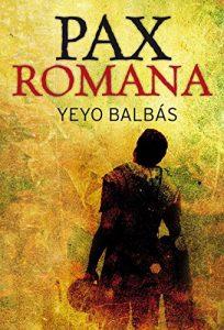 Pax romana, de Yeyo Balbás (Novelas históricas sobre la conquista de Hispania por Roma)