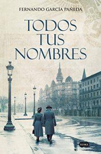 Todos tus nombres, de Fernando García Pañeda (Novelas históricas sobre la Segunda Guerra Mundial)