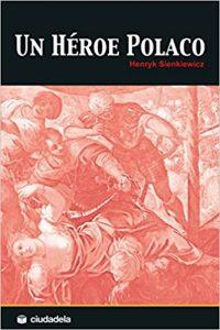 Un héroe polaco, de Henryk Sienkiewicz (Novelas históricas sobra la Edad Moderna)