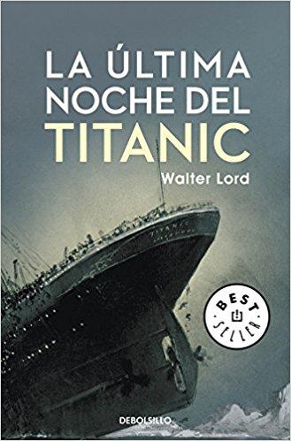La última noche del Titanic, de Walter Lord (Novelas históricas sobre el hundimiento del Titanic)