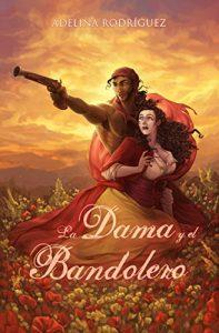 La dama y el bandolero (Novela de comedia romántica histórica en la españa del siglo XIX)